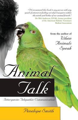 Animal Talk: Interspecies Telepathic Communication - Smith, Penelope