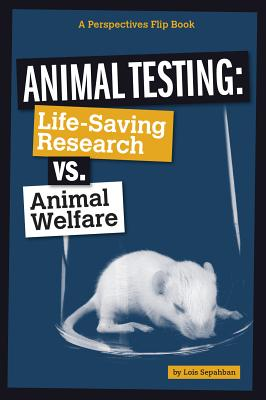 Animal Testing: Life-Saving Research vs. Animal Welfare - Sepahban, Lois