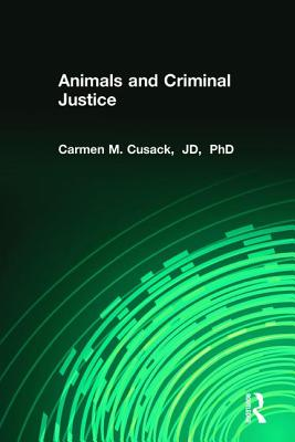 Animals and Criminal Justice - Cusack, Carmen M.