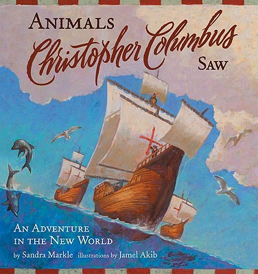 Animals Christopher Columbus Saw: An Adventure in the New World - Markle, Sandra