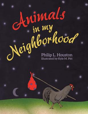 Animals in My Neighborhood: The Story of Roy the Rooster - Houston, Philip L