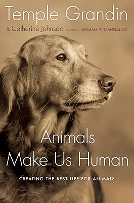 Animals Make Us Human: Creating the Best Life for Animals - Grandin, Temple, Dr., PH.D., and Johnson, Catherine