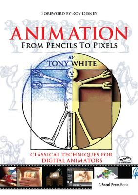Animation from Pencils to Pixels: Classical Techniques for the Digital Animator - White, Tony