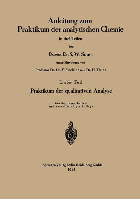 Anleitung Zum Praktikum Der Analytischen Chemie in Drei Teilen: Erster Teil: Praktikum Der Qualitativen Analyse - Souci, Siegfried Walter, and Fischler, Franz (Contributions by), and Thies, Heinrich