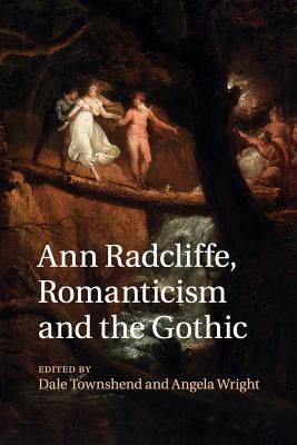 Ann Radcliffe, Romanticism and the Gothic - Townshend, Dale (Editor), and Wright, Angela (Editor)