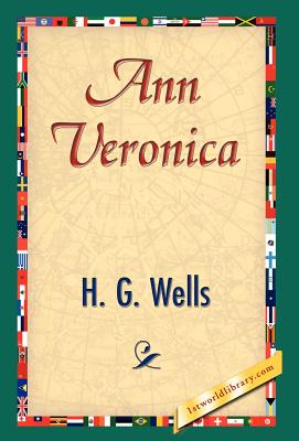 Ann Veronica - Wells, H G, and 1stworld Library (Editor)