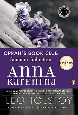 Anna Karenina (Oprah #5): (penguin Classics Deluxe Edition) - Tolstoy, Leo, and Pevear, Richard (Translated by), and Volokhonsky, Larissa (Translated by)