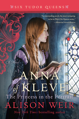 Anna of Kleve, the Princess in the Portrait - Weir, Alison