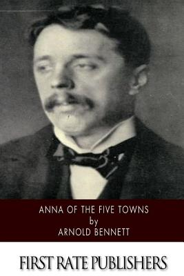 Anna of the Five Towns - Bennett, Arnold
