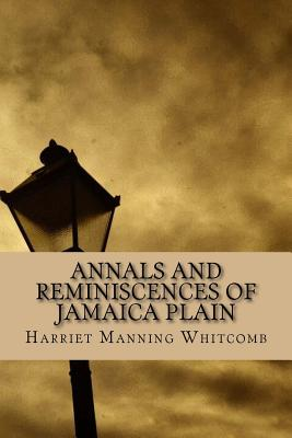 Annals and Reminiscences of Jamaica Plain - Whitcomb, Harriet Manning