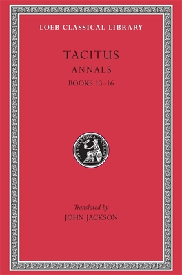 Annals: Books 13-16 - Tacitus, Cornelius, and Jackson, John, Dr. (Translated by)