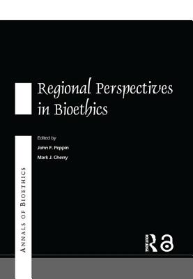 Annals of Bioethics: Regional Perspectives in Bioethics - Cherry, Mark J, and Peppin, John F