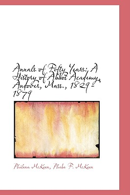 Annals of Fifty Years: A History of Abbot Academy, Andover, Mass., 1829-1879 - McKeen, Philena