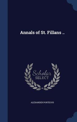Annals of St. Fillans .. - Porteous, Alexander