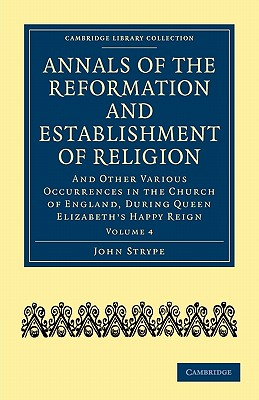 Annals of the Reformation and Establishment of Religion - Volume 4 - John, Strype