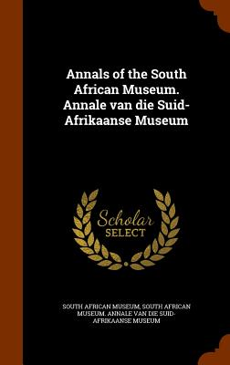 Annals of the South African Museum. Annale Van Die Suid-Afrikaanse Museum - South African Museum (Creator), and South African Museum Annale Van Die Sui (Creator)