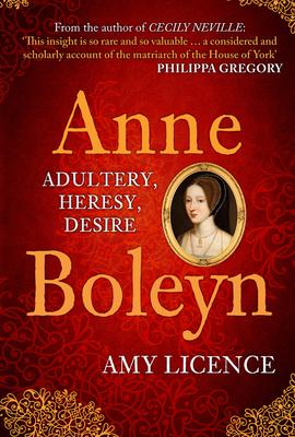 Anne Boleyn: Adultery, Heresy, Desire - Licence, Amy