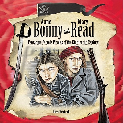 Anne Bonny and Mary Read: Fearsome Female Pirates of the Eighteenth Century - Weintraub, Aileen