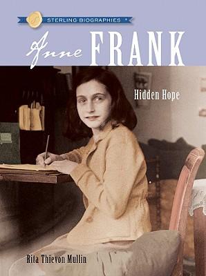 Anne Frank: Hidden Hope - Mullin, Rita Thievon