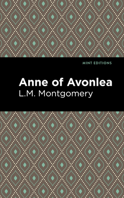 Anne of Avonlea - Montgomery, L M, and Editions, Mint (Contributions by)
