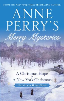 Anne Perry's Merry Mysteries: Two Victorian Holiday Novels - Perry, Anne
