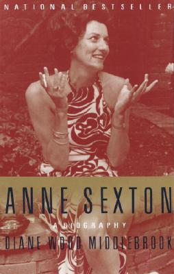Anne Sexton: A Biography - Middlebrook, Diane