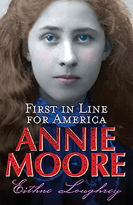 Annie Moore, First in Line for America - Loughrey, Eithne