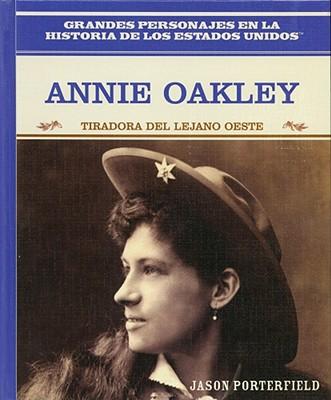 Annie Oakley: Tiradora del Lejano Oeste: Annie Oakley: Wild West Sharpshooter - Porterfield, Jason, and Jasonporterfield, and Rosen Publishing Group (Creator)