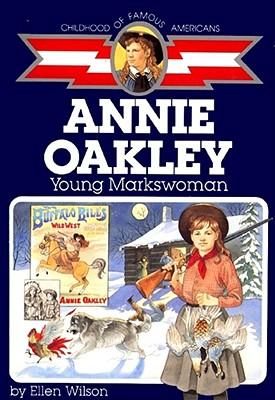 Annie Oakley: Young Markswoman - Wilson, Ellen