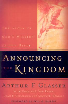 Announcing the Kingdom: The Story of God's Mission in the Bible - Glasser, Arthur F, and Van Engen, Charles E, and Gilliland, Dean S, Dr., M.A., M.Th., Ph.D.