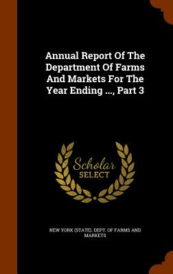 Annual Report of the Department of Farms and Markets for the Year Ending ..., Part 3 - New York (State) Dept of Farms and Mar (Creator)