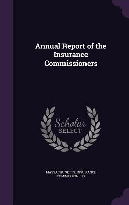 Annual Report of the Insurance Commissioners - Commissioners, Massachusetts Insurance