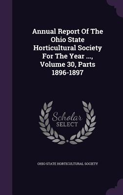 Annual Report of the Ohio State Horticultural Society for the Year ..., Volume 30, Parts 1896-1897 - Ohio State Horticultural Society (Creator)