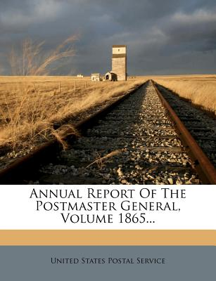 Annual Report of the Postmaster General, Volume 1865... - United States Postal Service (Creator)