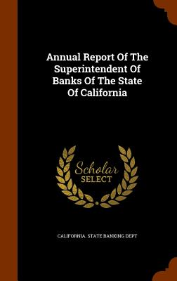 Annual Report of the Superintendent of Banks of the State of California - California State Banking Dept (Creator)