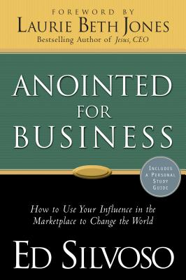 Anointed for Business - Silvoso, Ed, and Jones, Laurie (Foreword by)