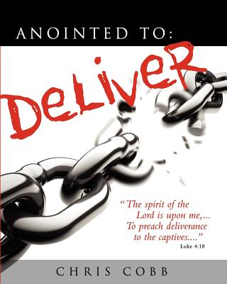 Anointed to Deliver: Setting the Captives Free! - Cobb, Chris