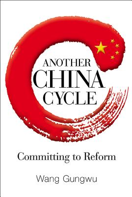 Another China Cycle: Committing to Reform - Wang, Gungwu