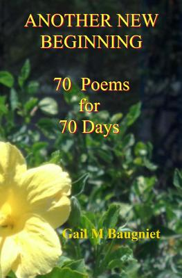 Another New Beginning: 70 Poems for 70 Days - Baugniet, Gail M