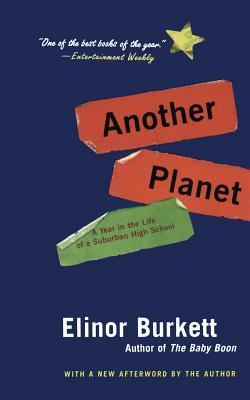 Another Planet: A Year in the Life of a Suburban High School - Burkett, Elinor