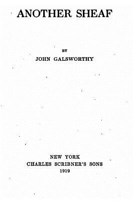 Another Sheaf - Galsworthy, John, Sir