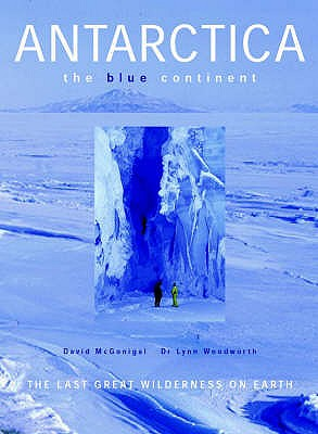 Antarctica: The Blue Continent - Woodworth, Lynn, and Mcgonacal, David