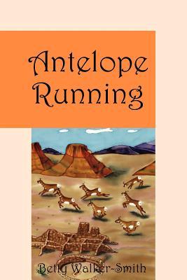 Antelope Running - Walker-Smith, Betty