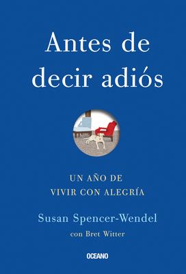 Antes de Decir Adios: Un Ano de Vivir Con Alegria - Spencer-Wendel, Susan, and Witter, Bret