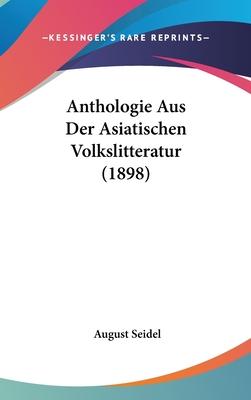 Anthologie Aus Der Asiatischen Volkslitteratur (1898) - Seidel, August (Editor)