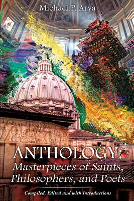 Anthology: Masterpieces of Saints, Philosophers, and Poets - Arya, Michael P