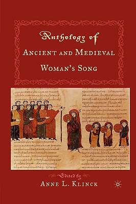 Anthology of Ancient and Medieval Woman's Song - Klinck, Anne L (Editor)