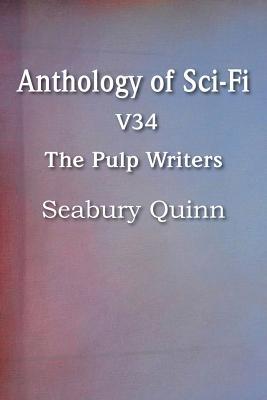 Anthology of Sci-Fi V34, the Pulp Writers - Seabury Quinn - Quinn, Seabury