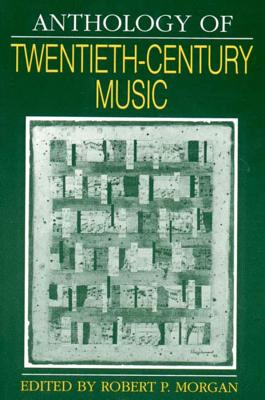 Anthology of Twentieth-Century Music - Morgan, Robert P