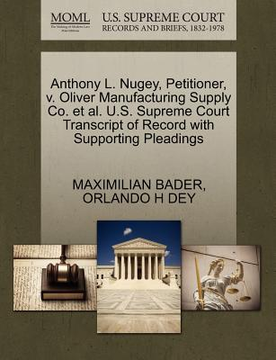 Anthony L. Nugey, Petitioner, V. Oliver Manufacturing Supply Co. et al. U.S. Supreme Court Transcript of Record with Supporting Pleadings - Bader, Maximilian, and Dey, Orlando H